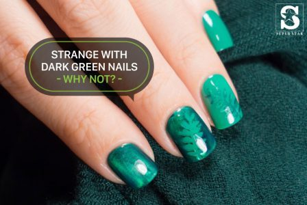Strange with dark green nails